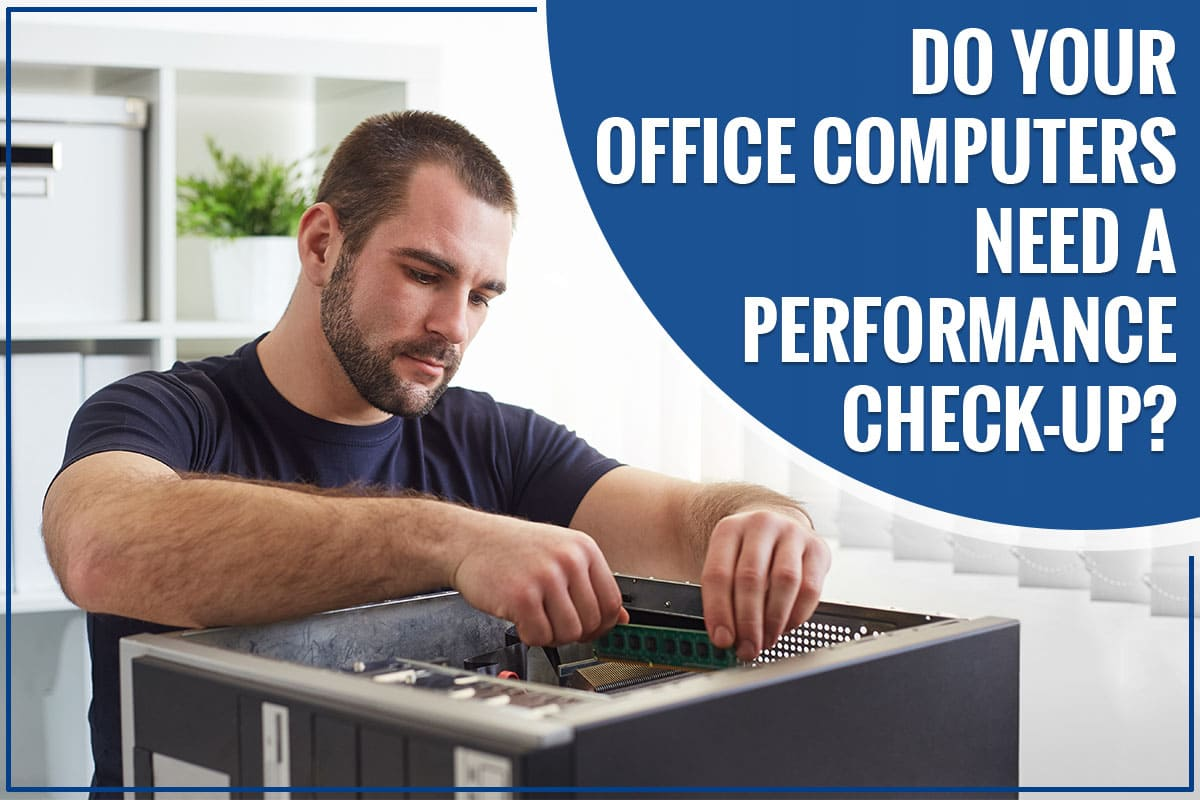 Do Your Office Computers Need a Performance Check-up?