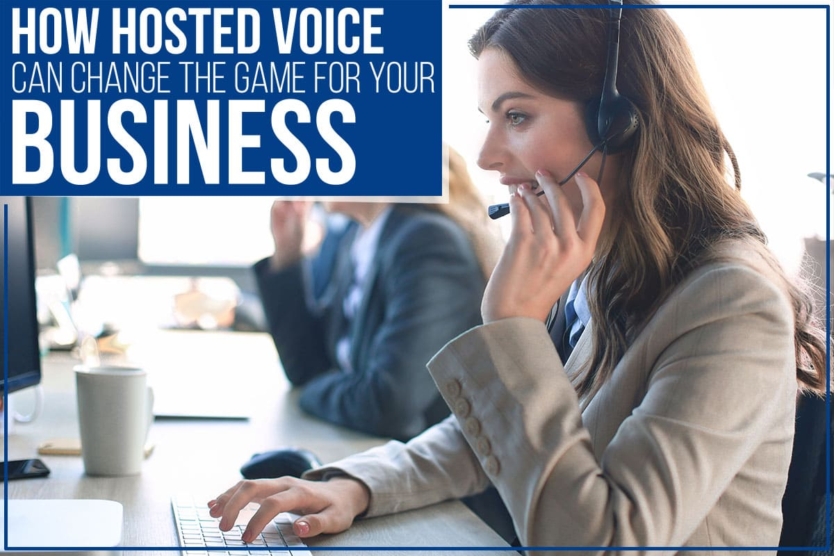 How Hosted Voice Can Change The Game For Your Business