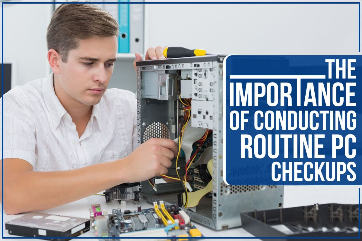 The Importance of Conducting Routine PC Checkups