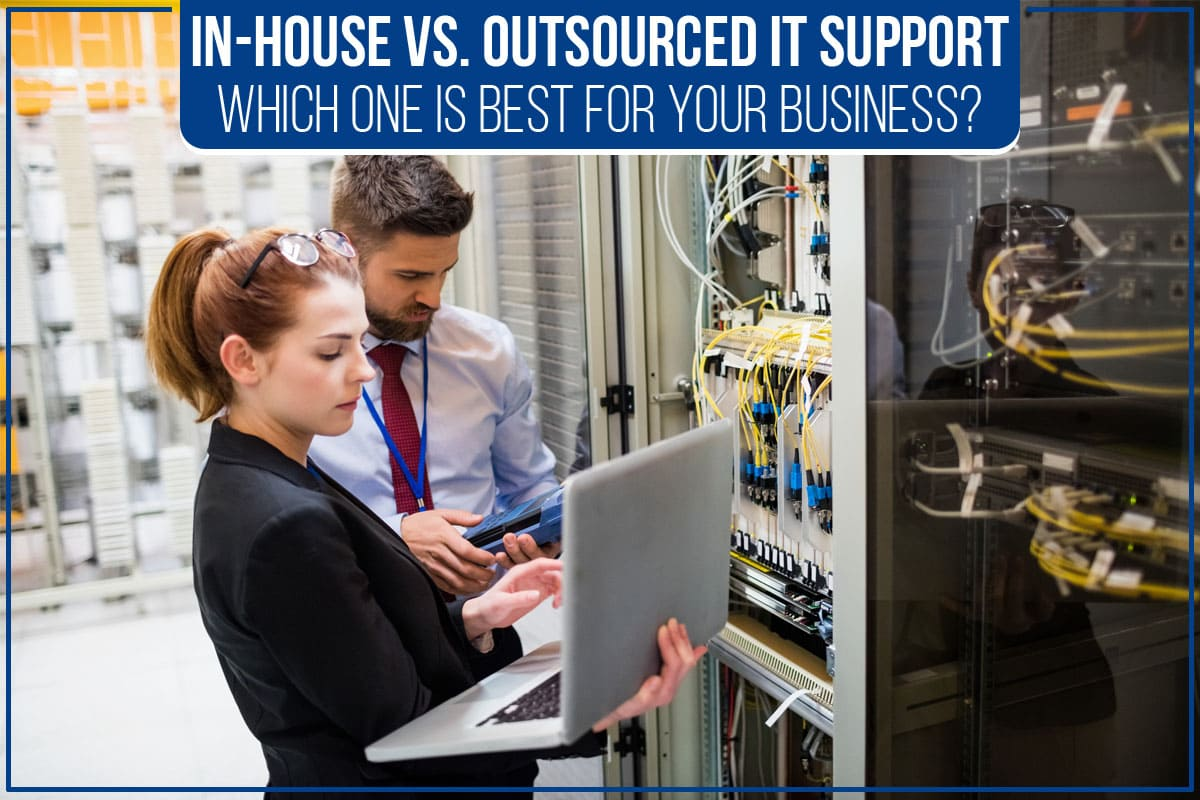 In-House Vs. Outsourced IT Support – Which One Is Best For Your Business?