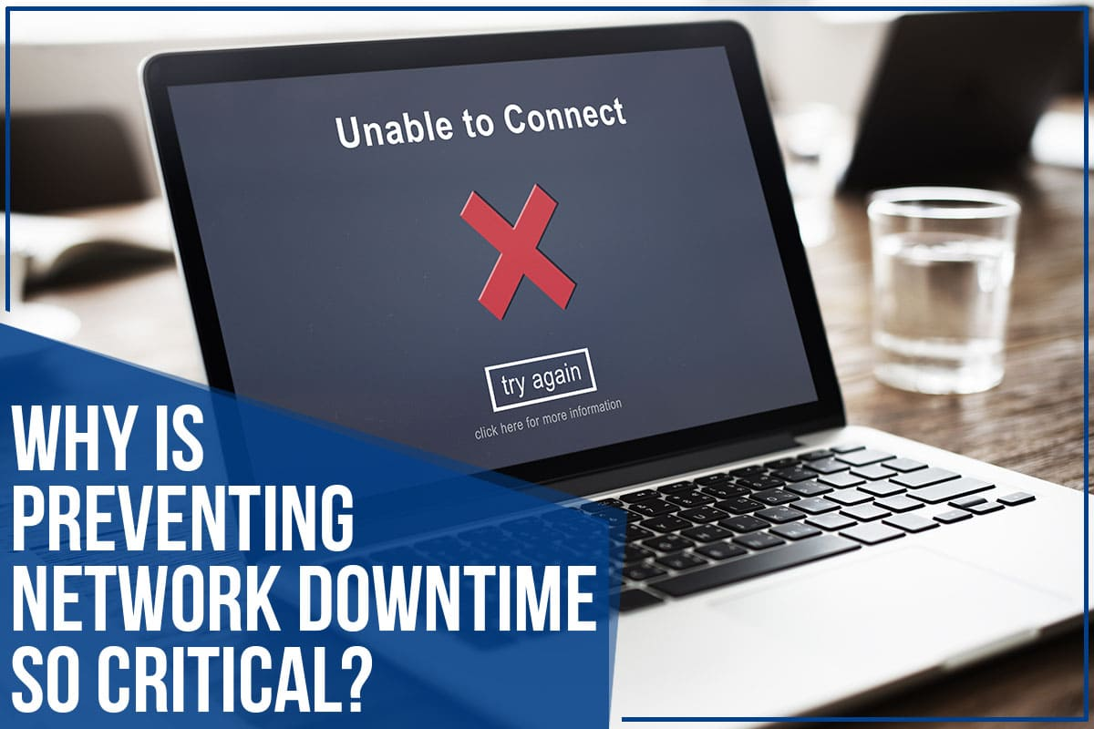 Why Is Preventing Network Downtime So Critical?