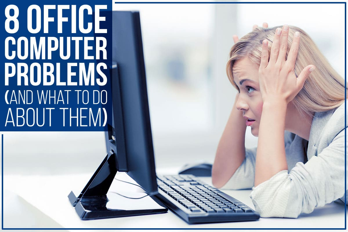 8 Office Computer Problems (And What To Do About Them)