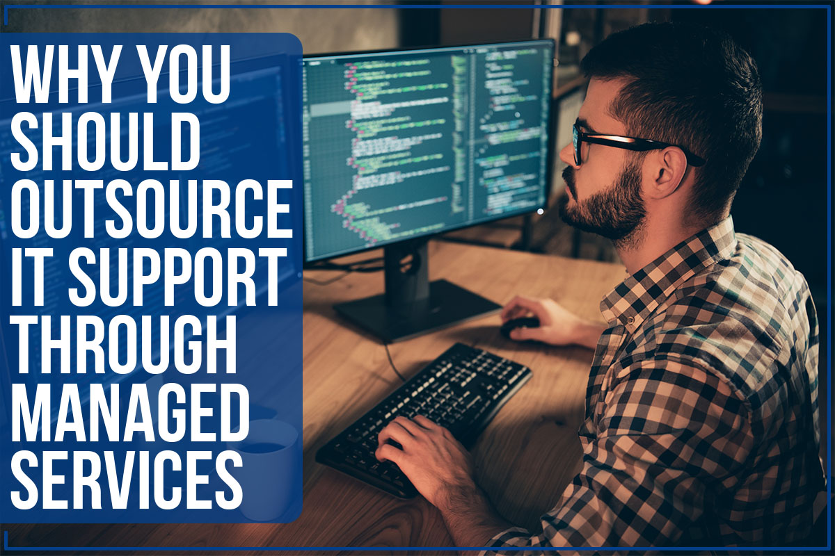 Why You Should Outsource IT Support Through Managed Services