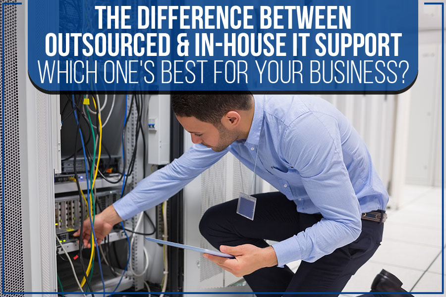 The Difference Between Outsourced & In-House IT Support: Which One's Best For Your Business?