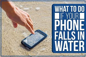 What To Do If Your Phone Falls In Water