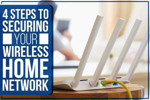 4 Steps To Securing Your Wireless Home Network