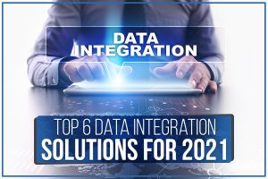 Top 6 Data Integration Solutions For 2021