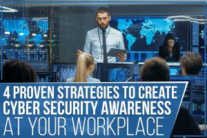 4 Proven Strategies To Create Cyber Security Awareness At Your Workplace