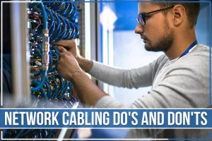 Network Cabling Do's And Don'ts