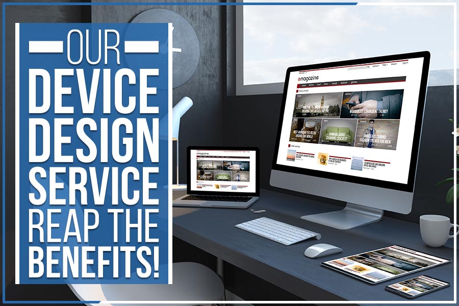 Our Device Design Service: Reap The Benefits!