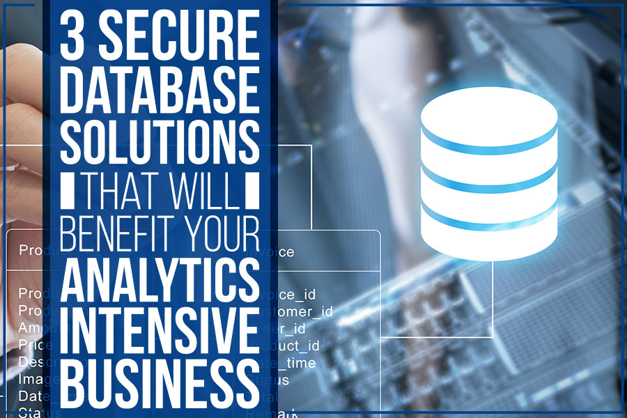 3 Secure Database Solutions That Will Benefit Your Analytics Intensive Business